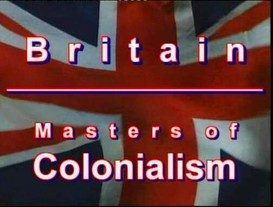 Britain Masters of Colonialism